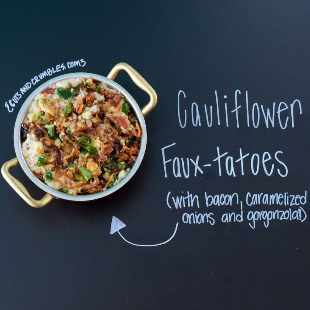 Cauliflower faux-tatoes with bacon, caramelized onions and gorgonzola