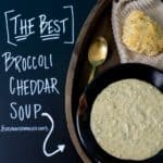 The Best Broccoli Cheddar Soup
